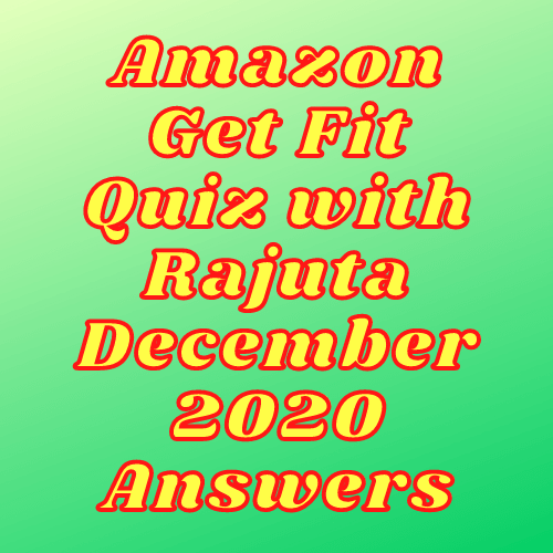 Amazon Get Fit Quiz with Rajuta December 2020 Answers
